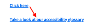 """example of anchor text that has been changed from """"click here"""" to """"take a look at our accessibility glossary"""" with an arrow drawn between the two"""