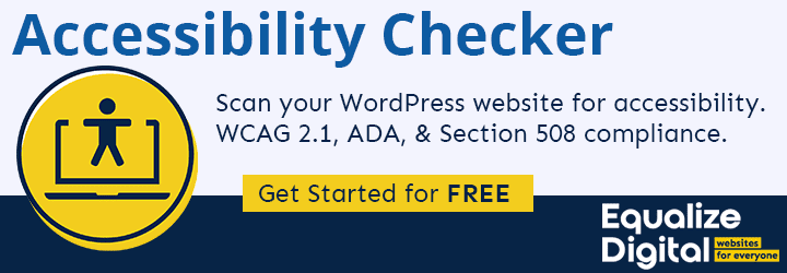 Accessibility Checker promotional banner. Scan your WordPress website for accessibility. WCAG 2.1, ADA, & Section 508 compliance. Get started for free.